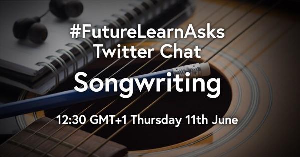 #FutureLearnAsks Twitter Chat: Songwriting, 13:30 GMT+1 Thursday 11th June