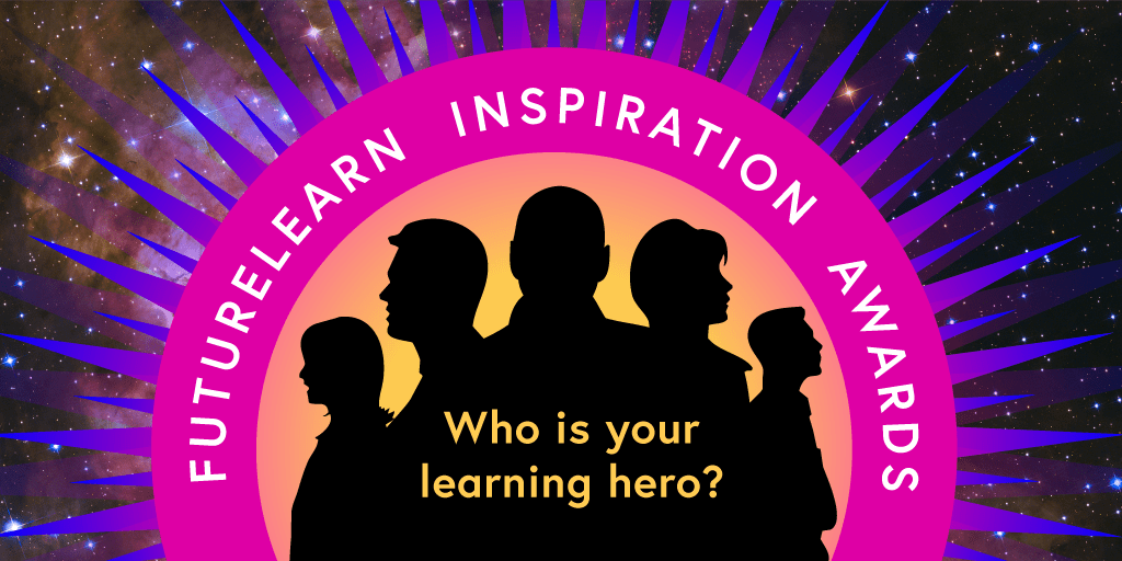 Who is your learning hero? Nominate them for a FutureLearn Inspiration Award
